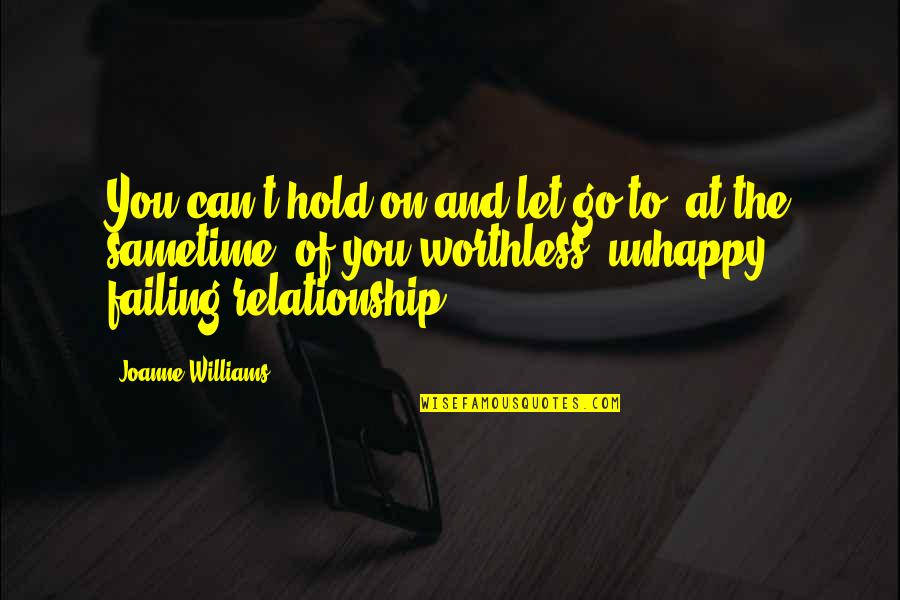 Darshana Quotes By Joanne Williams: You can't hold on and let go to