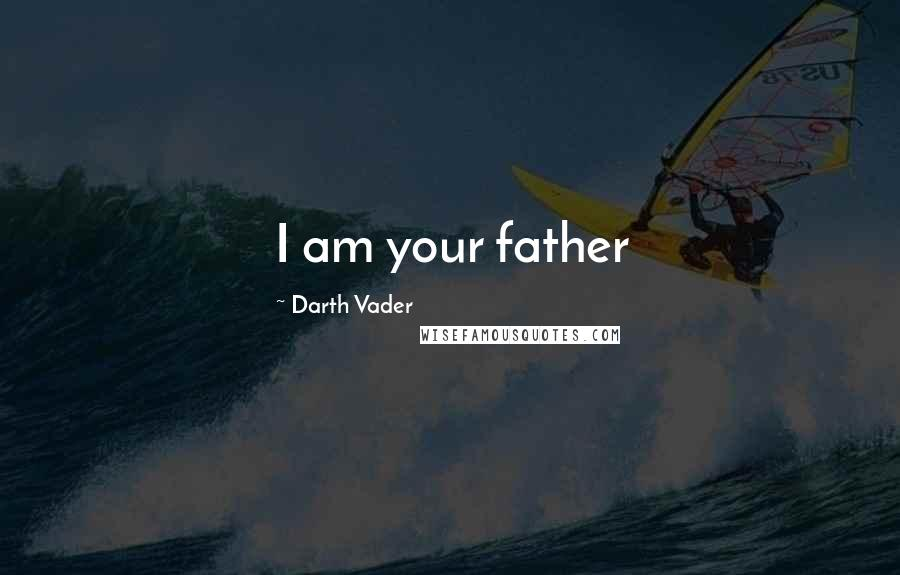 Darth Vader quotes: I am your father