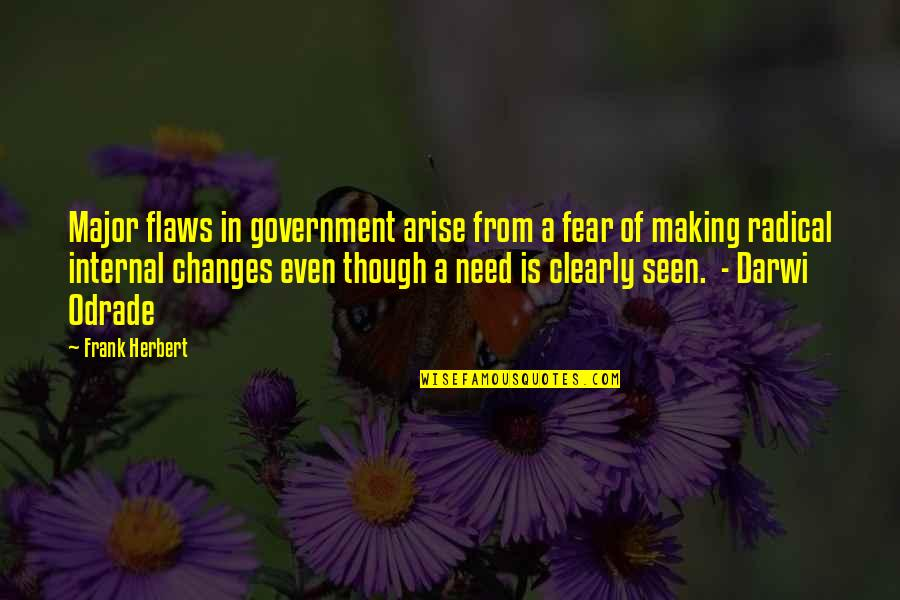 Darwi Quotes By Frank Herbert: Major flaws in government arise from a fear