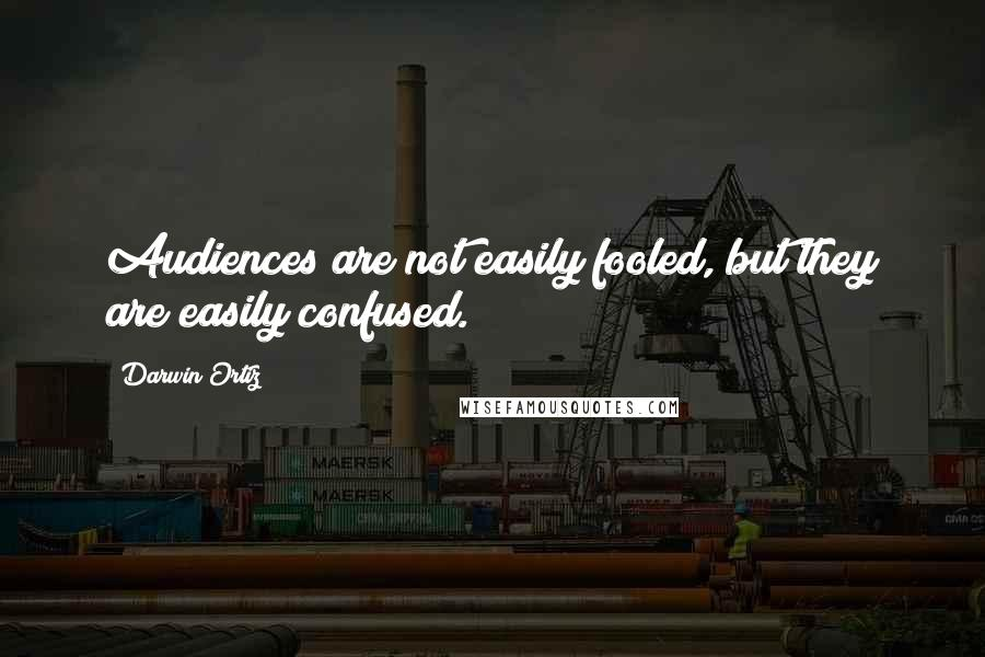 Darwin Ortiz quotes: Audiences are not easily fooled, but they are easily confused.