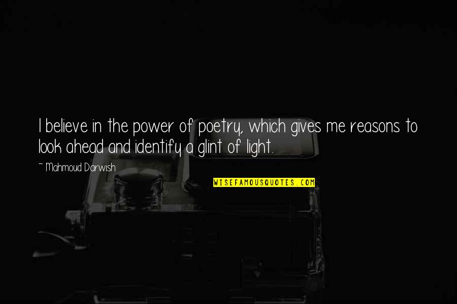 Darwish Quotes By Mahmoud Darwish: I believe in the power of poetry, which