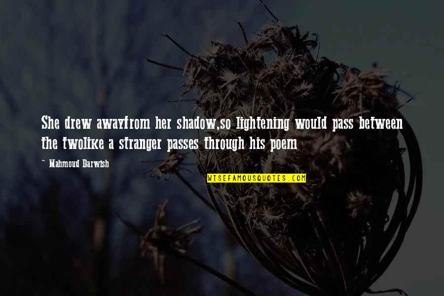 Darwish Quotes By Mahmoud Darwish: She drew awayfrom her shadow,so lightening would pass
