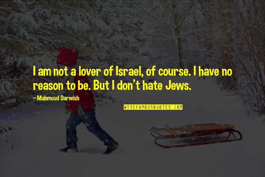 Darwish Quotes By Mahmoud Darwish: I am not a lover of Israel, of