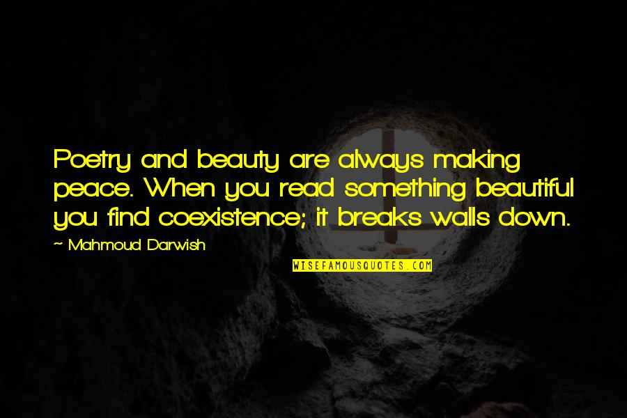 Darwish Quotes By Mahmoud Darwish: Poetry and beauty are always making peace. When