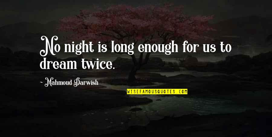Darwish Quotes By Mahmoud Darwish: No night is long enough for us to