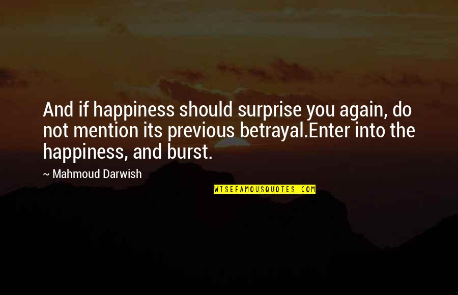 Darwish Quotes By Mahmoud Darwish: And if happiness should surprise you again, do