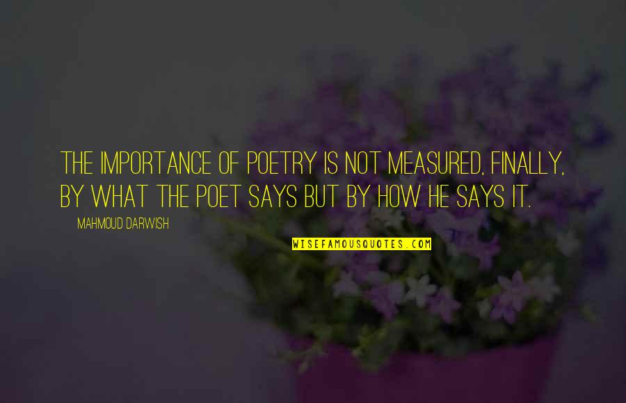 Darwish Quotes By Mahmoud Darwish: The importance of poetry is not measured, finally,