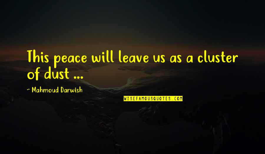 Darwish Quotes By Mahmoud Darwish: This peace will leave us as a cluster