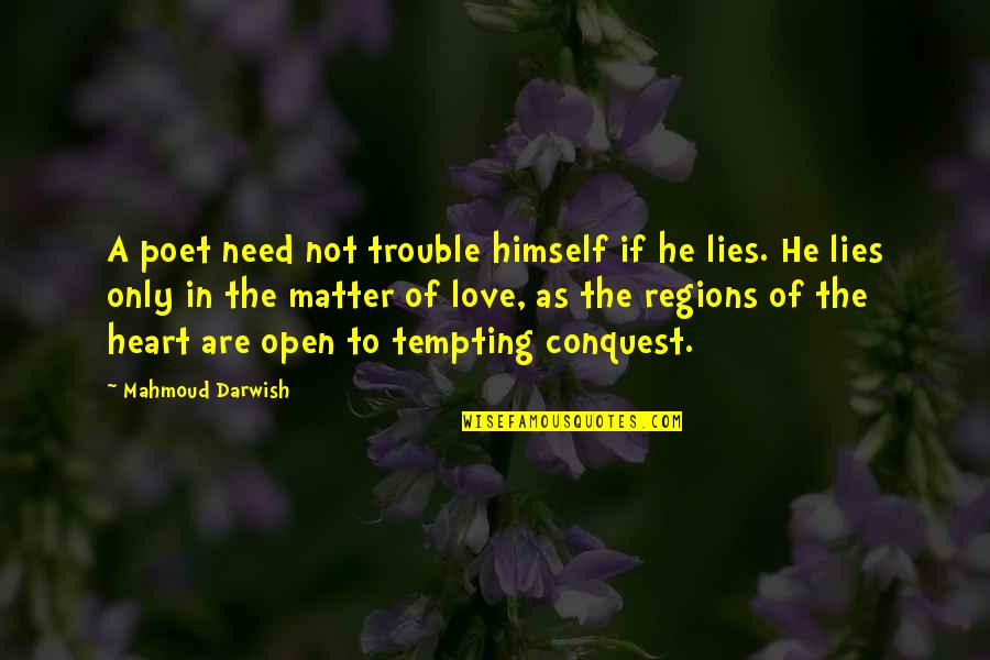Darwish Quotes By Mahmoud Darwish: A poet need not trouble himself if he