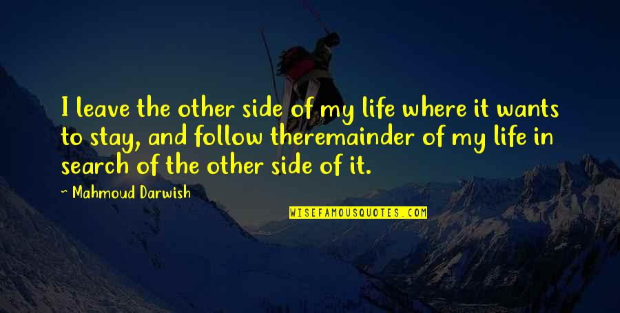 Darwish Quotes By Mahmoud Darwish: I leave the other side of my life