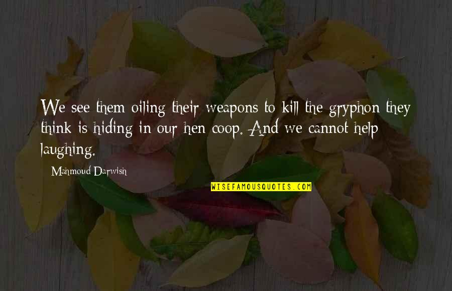 Darwish Quotes By Mahmoud Darwish: We see them oiling their weapons to kill