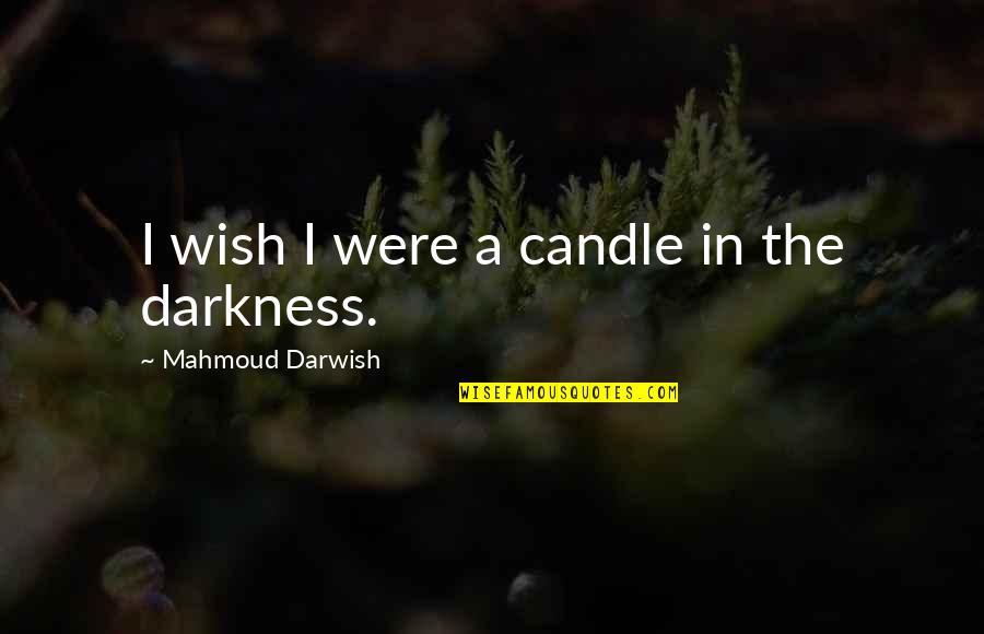 Darwish Quotes By Mahmoud Darwish: I wish I were a candle in the