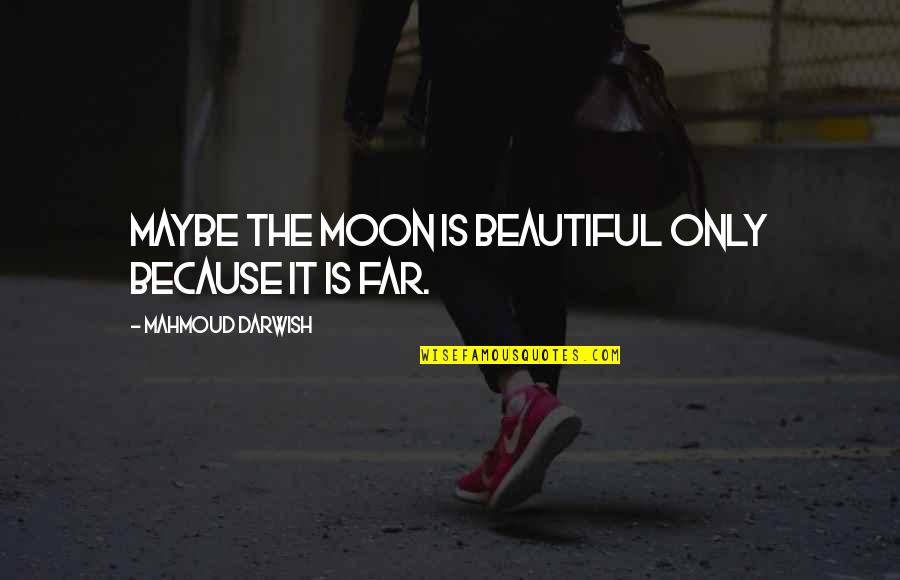 Darwish Quotes By Mahmoud Darwish: Maybe the moon is beautiful only because it