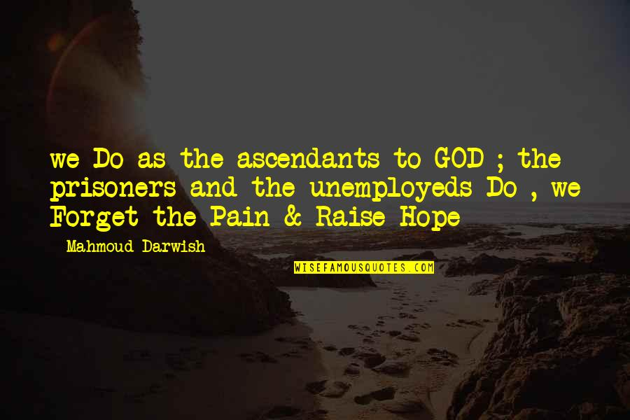 Darwish Quotes By Mahmoud Darwish: we Do as the ascendants to GOD ;