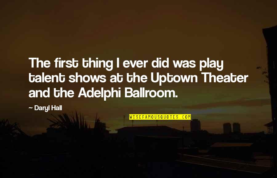 Daryl Hall Quotes By Daryl Hall: The first thing I ever did was play