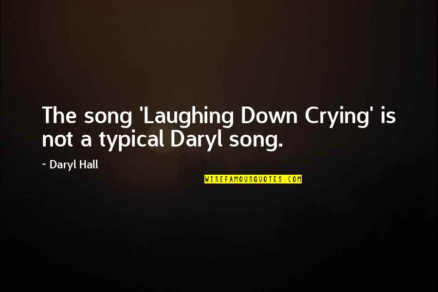 Daryl Hall Quotes By Daryl Hall: The song 'Laughing Down Crying' is not a