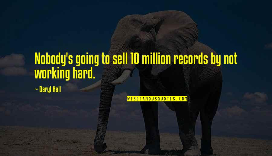 Daryl Hall Quotes By Daryl Hall: Nobody's going to sell 10 million records by