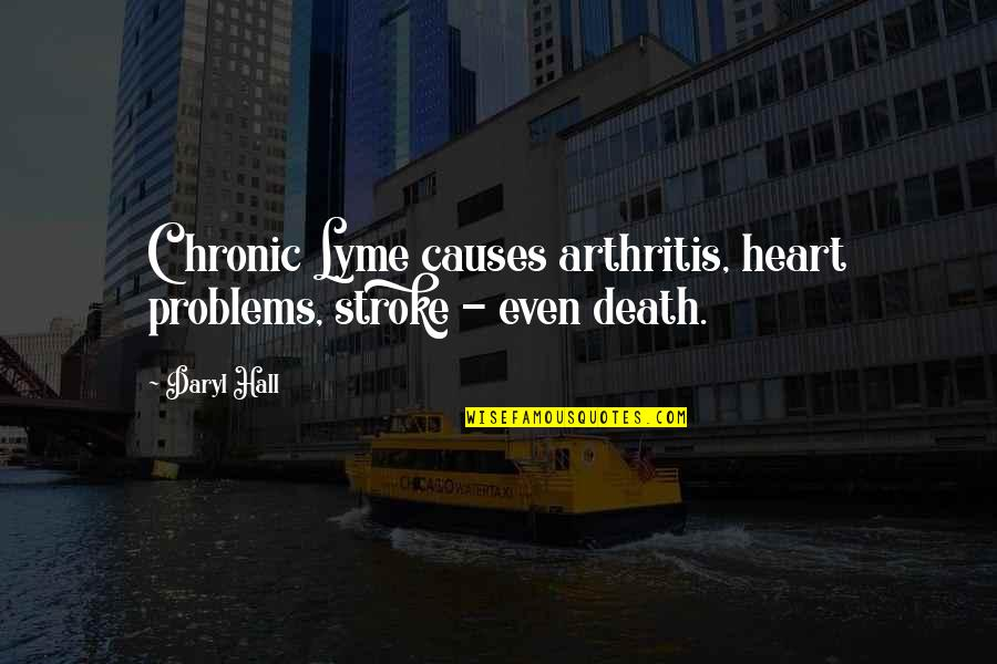 Daryl Hall Quotes By Daryl Hall: Chronic Lyme causes arthritis, heart problems, stroke -