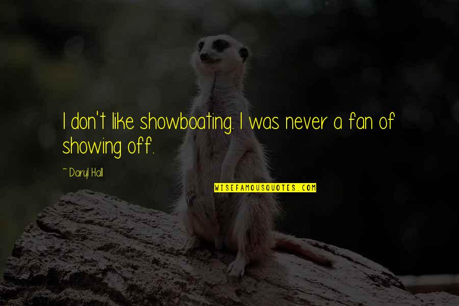 Daryl Hall Quotes By Daryl Hall: I don't like showboating. I was never a