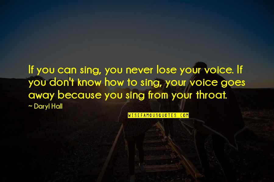 Daryl Hall Quotes By Daryl Hall: If you can sing, you never lose your