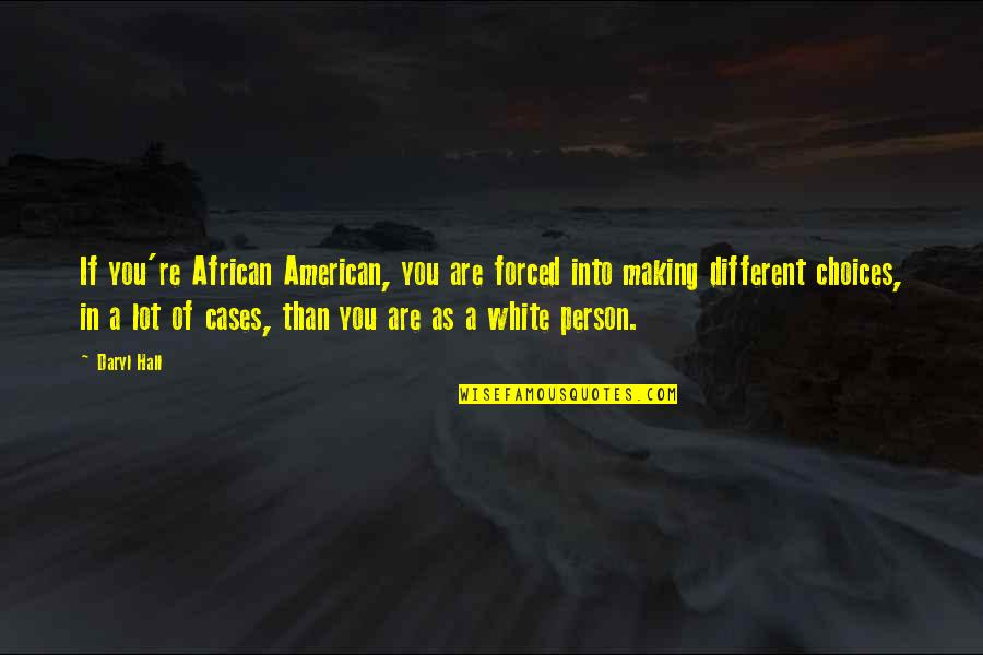 Daryl Hall Quotes By Daryl Hall: If you're African American, you are forced into