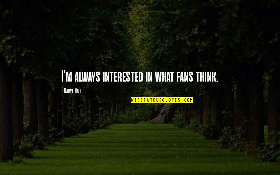 Daryl Hall Quotes By Daryl Hall: I'm always interested in what fans think.