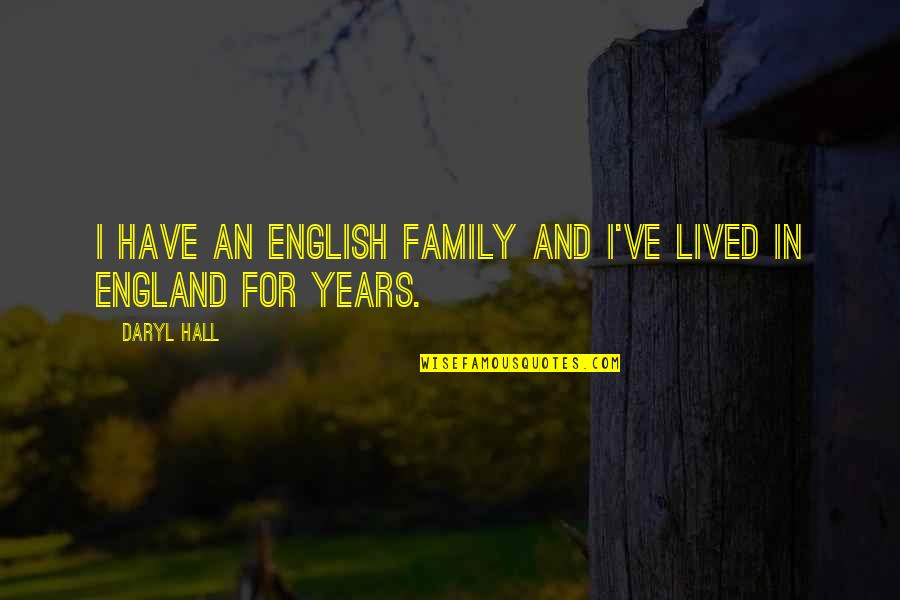 Daryl Hall Quotes By Daryl Hall: I have an English family and I've lived
