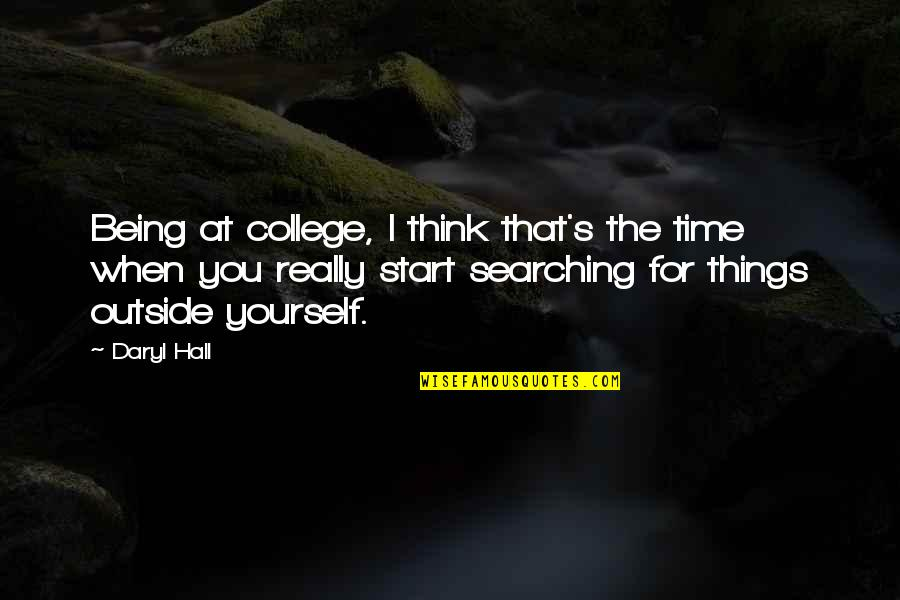 Daryl Hall Quotes By Daryl Hall: Being at college, I think that's the time