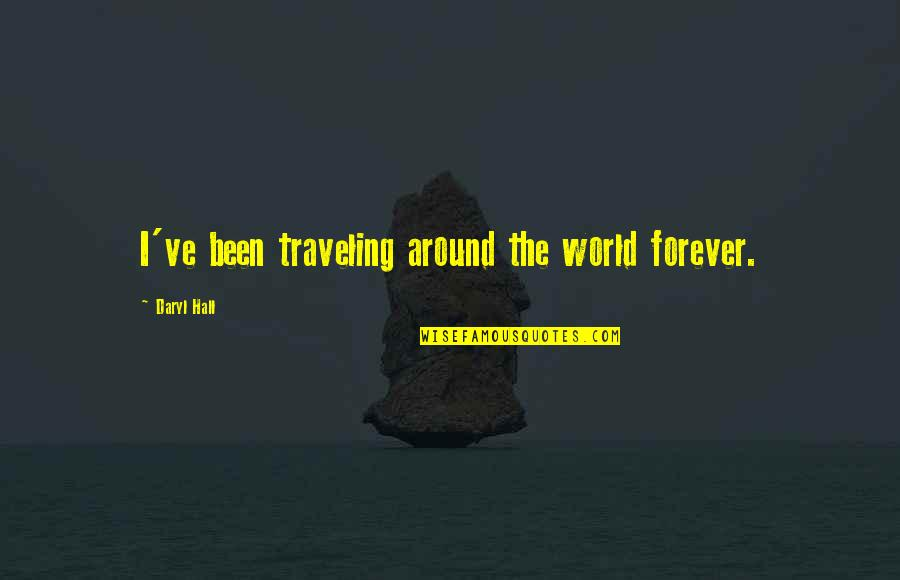 Daryl Hall Quotes By Daryl Hall: I've been traveling around the world forever.