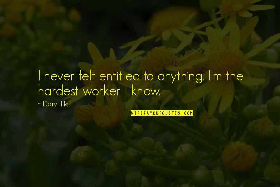 Daryl Hall Quotes By Daryl Hall: I never felt entitled to anything. I'm the