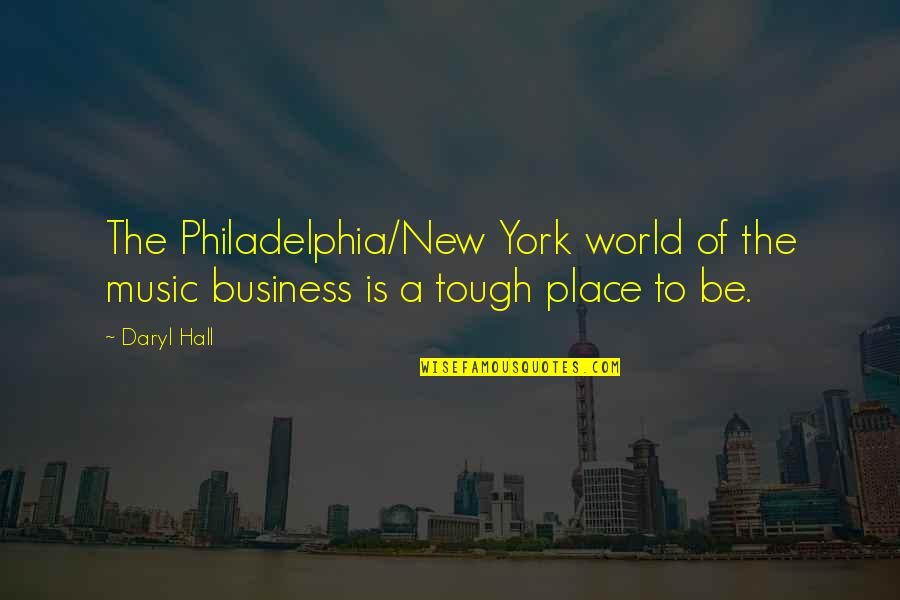 Daryl Hall Quotes By Daryl Hall: The Philadelphia/New York world of the music business