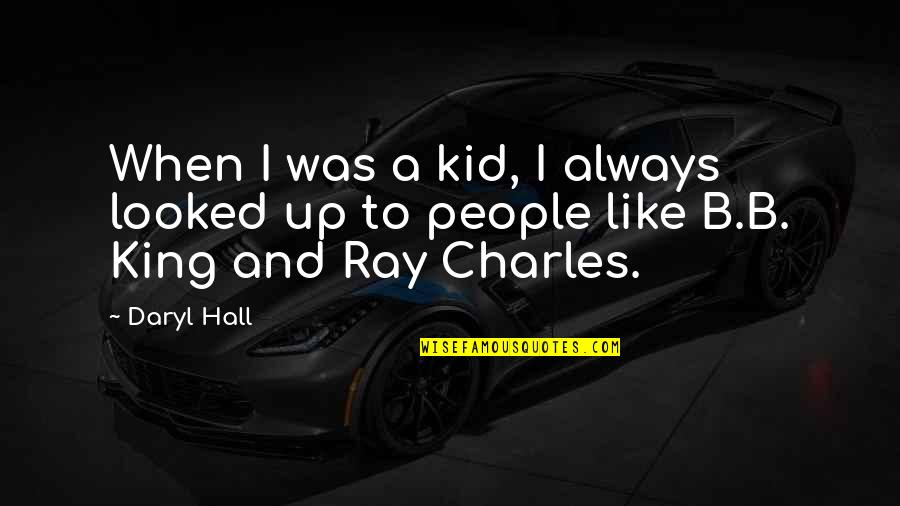 Daryl Hall Quotes By Daryl Hall: When I was a kid, I always looked