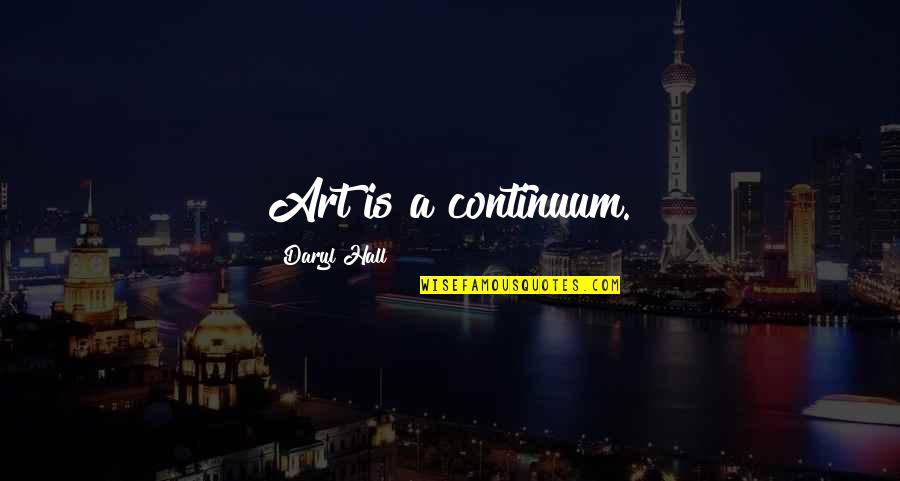 Daryl Hall Quotes By Daryl Hall: Art is a continuum.