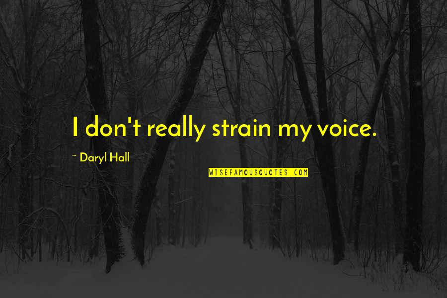 Daryl Hall Quotes By Daryl Hall: I don't really strain my voice.