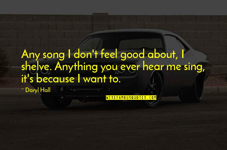 Daryl Hall Quotes By Daryl Hall: Any song I don't feel good about, I