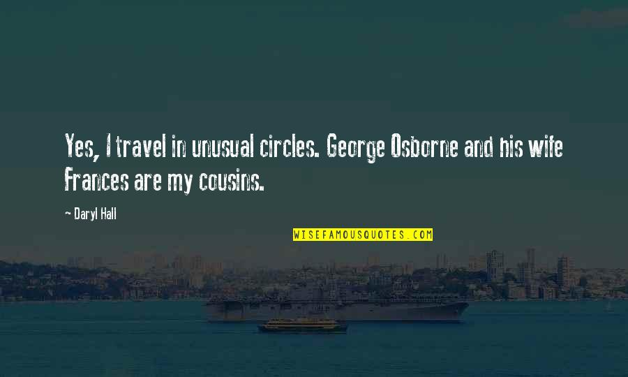 Daryl Hall Quotes By Daryl Hall: Yes, I travel in unusual circles. George Osborne