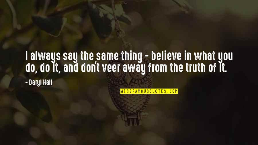 Daryl Hall Quotes By Daryl Hall: I always say the same thing - believe