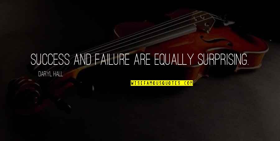 Daryl Hall Quotes By Daryl Hall: Success and failure are equally surprising.