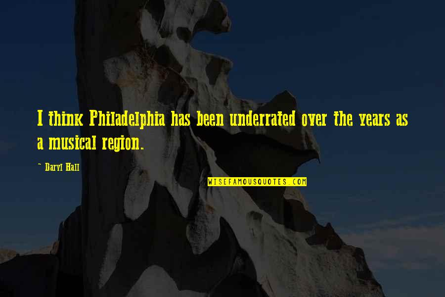 Daryl Hall Quotes By Daryl Hall: I think Philadelphia has been underrated over the