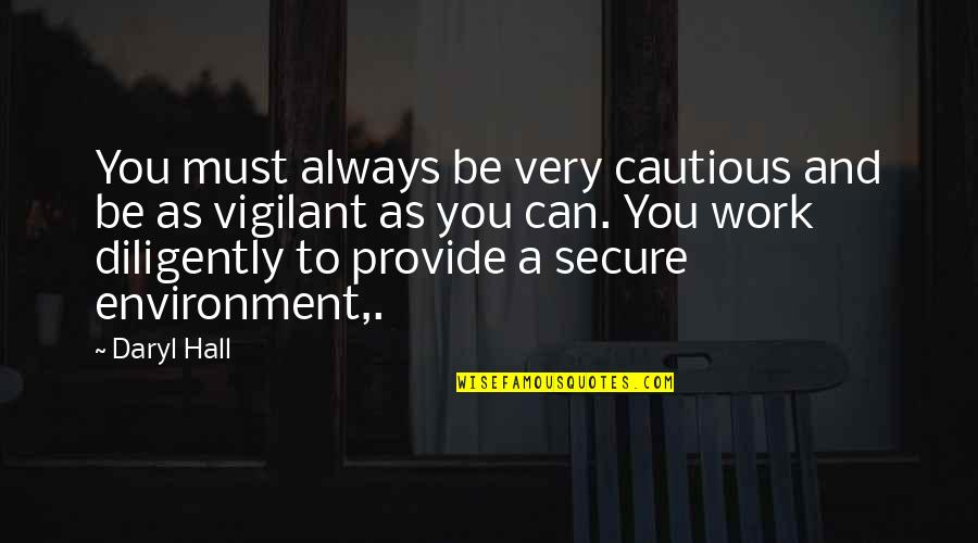 Daryl Hall Quotes By Daryl Hall: You must always be very cautious and be