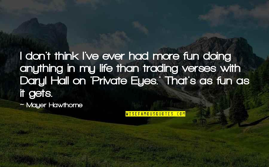 Daryl Hall Quotes By Mayer Hawthorne: I don't think I've ever had more fun