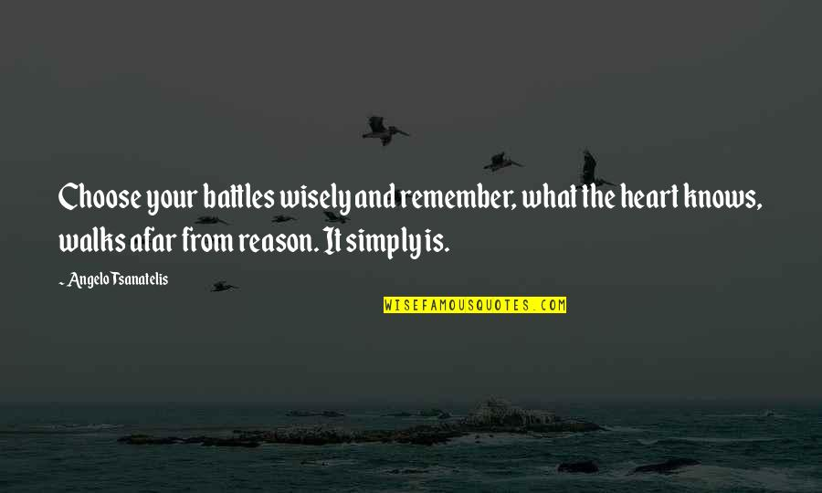 Dasara Wishes Quotes By Angelo Tsanatelis: Choose your battles wisely and remember, what the
