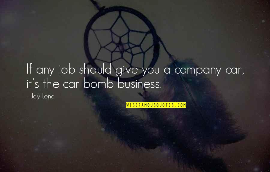 Dasara Wishes Quotes By Jay Leno: If any job should give you a company