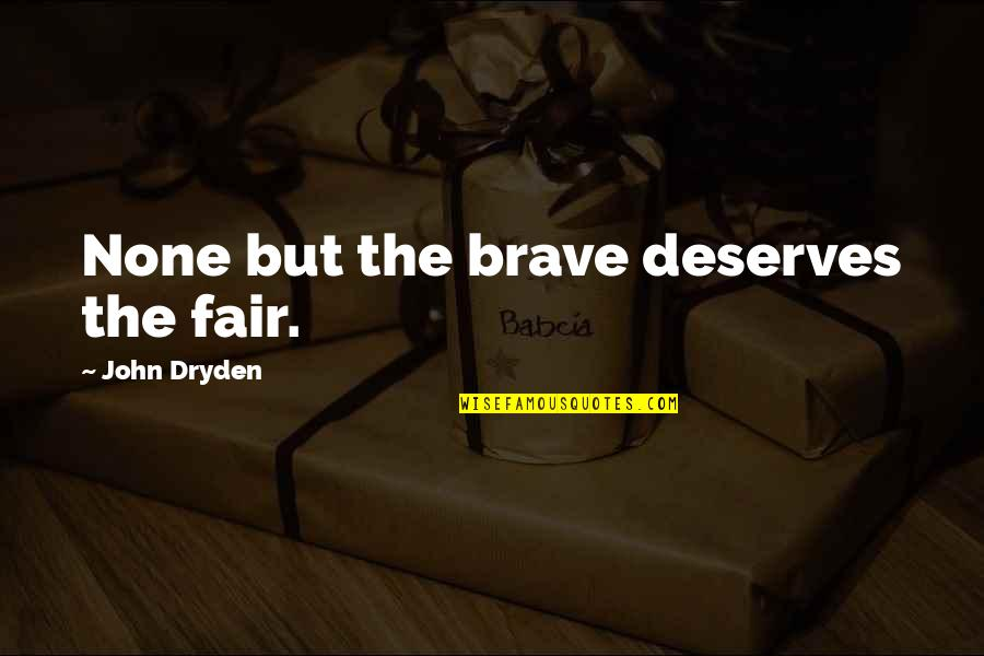 Dasara Wishes Quotes By John Dryden: None but the brave deserves the fair.