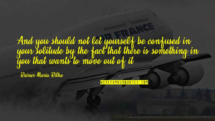 Dasara Wishes Quotes By Rainer Maria Rilke: And you should not let yourself be confused