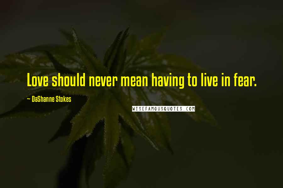 DaShanne Stokes quotes: Love should never mean having to live in fear.