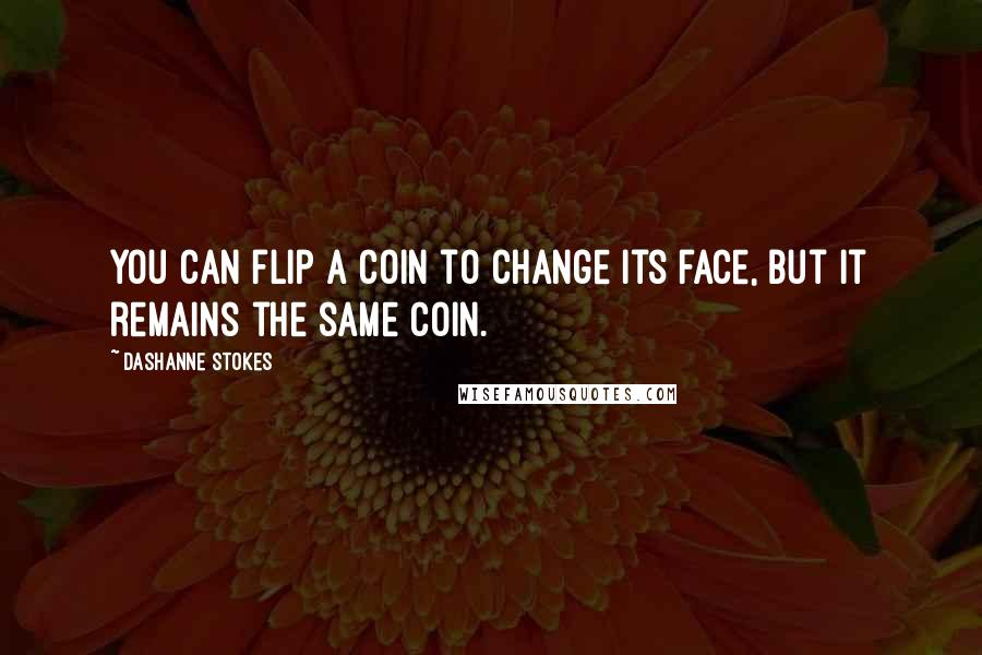 DaShanne Stokes quotes: You can flip a coin to change its face, but it remains the same coin.