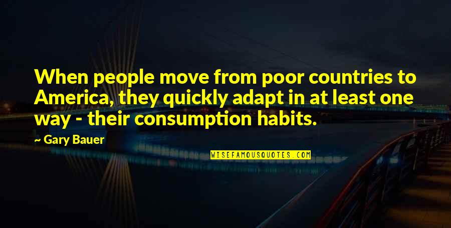 Dasharatha Quotes By Gary Bauer: When people move from poor countries to America,
