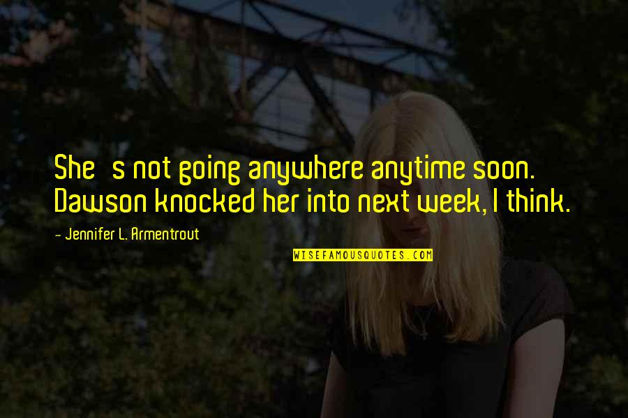 Dasharatha Quotes By Jennifer L. Armentrout: She's not going anywhere anytime soon. Dawson knocked