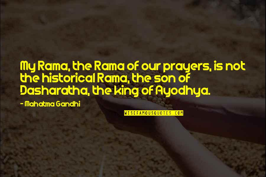 Dasharatha Quotes By Mahatma Gandhi: My Rama, the Rama of our prayers, is